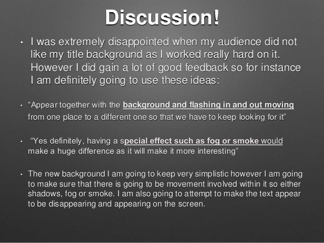 Discussion! • I was extremely disappointed when my audience did not like my title background as I worked really hard on it...