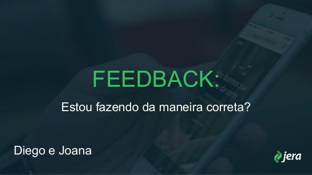 FEEDBACK: Estou fazendo da maneira correta? Diego e Joana