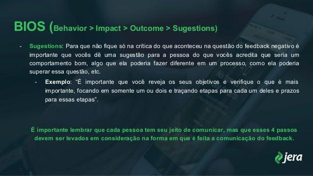BIOS (Behavior > Impact > Outcome > Sugestions) - Sugestions: Para que não fique só na crítica do que aconteceu na questão...
