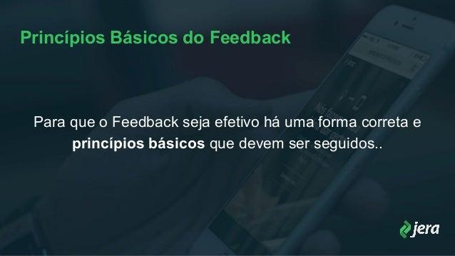 Princípios Básicos do Feedback Para que o Feedback seja efetivo há uma forma correta e princípios básicos que devem ser se...