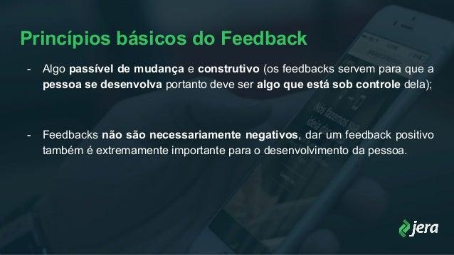 Princípios básicos do Feedback - Algo passível de mudança e construtivo (os feedbacks servem para que a pessoa se desenvol...