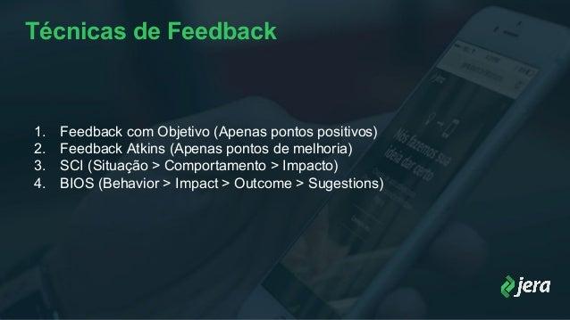 Técnicas de Feedback 1. Feedback com Objetivo (Apenas pontos positivos) 2. Feedback Atkins (Apenas pontos de melhoria) 3. ...