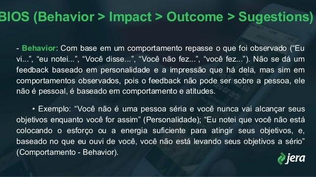 """BIOS (Behavior > Impact > Outcome > Sugestions) - Behavior: Com base em um comportamento repasse o que foi observado (""""Eu ..."""