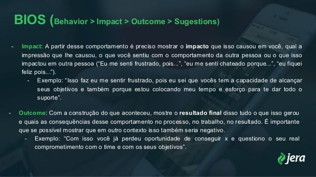 BIOS (Behavior > Impact > Outcome > Sugestions) - Impact: A partir desse comportamento é preciso mostrar o impacto que iss...