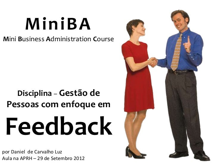 MiniBAMini Business Administration Course      Disciplina – Gestão de Pessoas com enfoque em Feedbackpor Daniel de Carvalh...