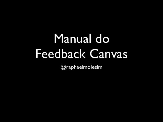 Manual do 	  Feedback Canvas @raphaelmolesim