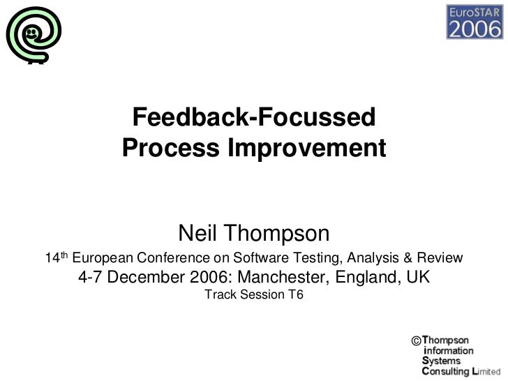 Feedback-Focussed           Process Improvement                    Neil Thompson14th European Conference on Software Testi...