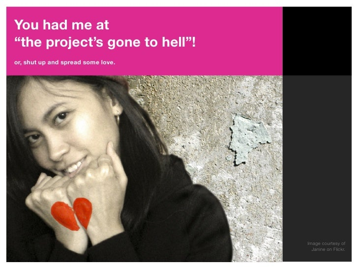 """You had me at """"the project's gone to hell""""! or, shut up and spread some love.                                         Imag..."""