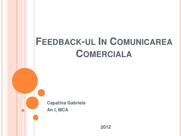 FEEDBACK-UL IN COMUNICAREA       COMERCIALA  Capatina Gabriela  An I, MCA                      2012