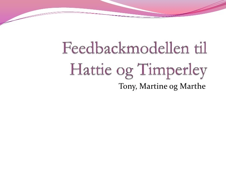 Feedbackmodellen til Hattie og Timperley<br />Tony, Martine og Marthe<br />