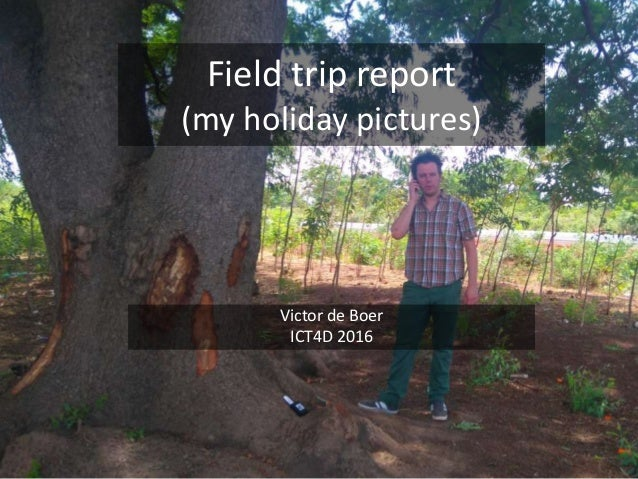 Field trip report (my holiday pictures) Victor de Boer ICT4D 2016