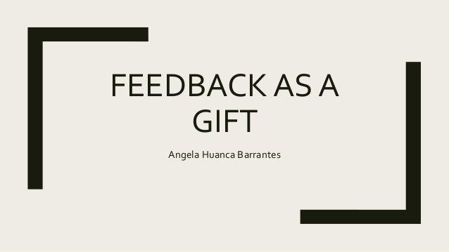 FEEDBACK AS A GIFT Angela Huanca Barrantes