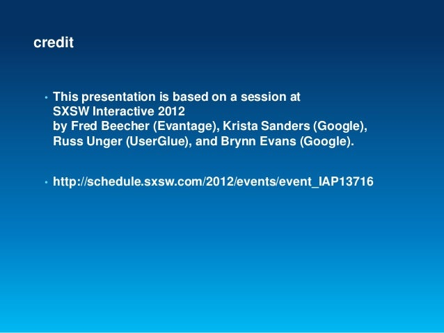credit• This presentation is based on a session atSXSW Interactive 2012by Fred Beecher (Evantage), Krista Sanders (Google)...