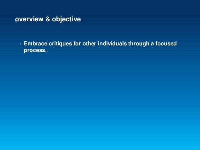 overview & objective• Embrace critiques for other individuals through a focusedprocess.