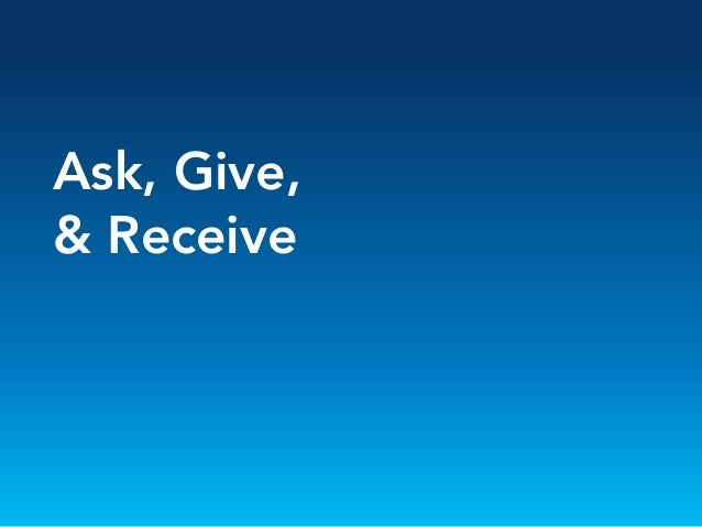 Ask, Give,& Receive