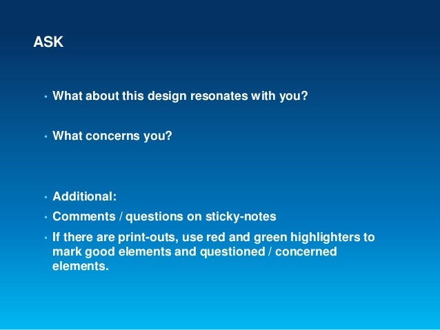 ASK• What about this design resonates with you?• What concerns you?• Additional:• Comments / questions on sticky-notes• If...
