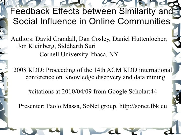 Feedback Effects between Similarity and Social Influence in Online Communities Authors:  David Crandall, Dan Cosley, Danie...