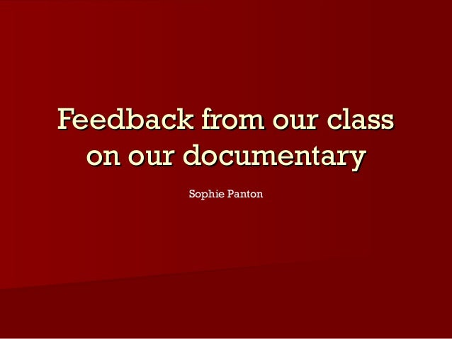 Feedback from our class on our documentary Sophie Panton