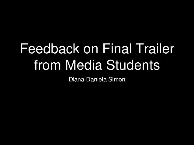 Feedback on Final Trailer from Media Students Diana Daniela Simon
