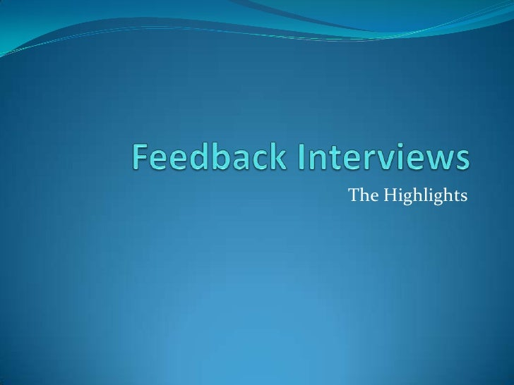 Feedback Interviews<br />The Highlights<br />