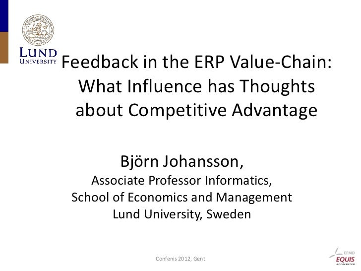 Feedback in the ERP Value-Chain:  What Influence has Thoughts  about Competitive Advantage        Björn Johansson,    Asso...