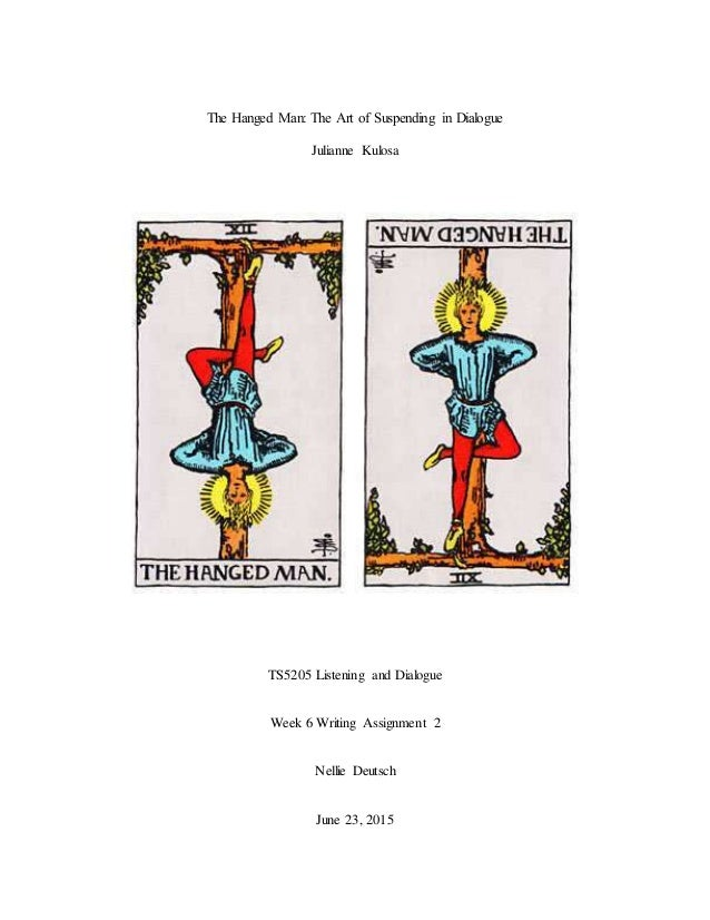 The Hanged Man: The Art of Suspending in Dialogue Julianne Kulosa TS5205 Listening and Dialogue Week 6 Writing Assignment ...