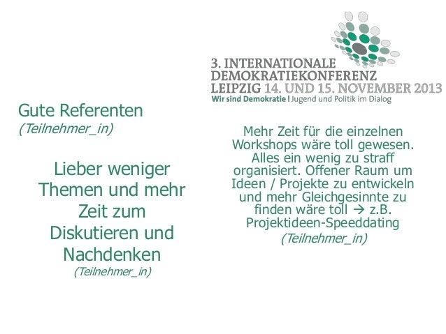 Gute Referenten (Teilnehmer_in)  Lieber weniger Themen und mehr Zeit zum Diskutieren und Nachdenken (Teilnehmer_in)  Mehr ...