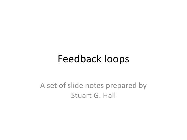 Feedback loops<br />A set of slide notes prepared by Stuart G. Hall<br />