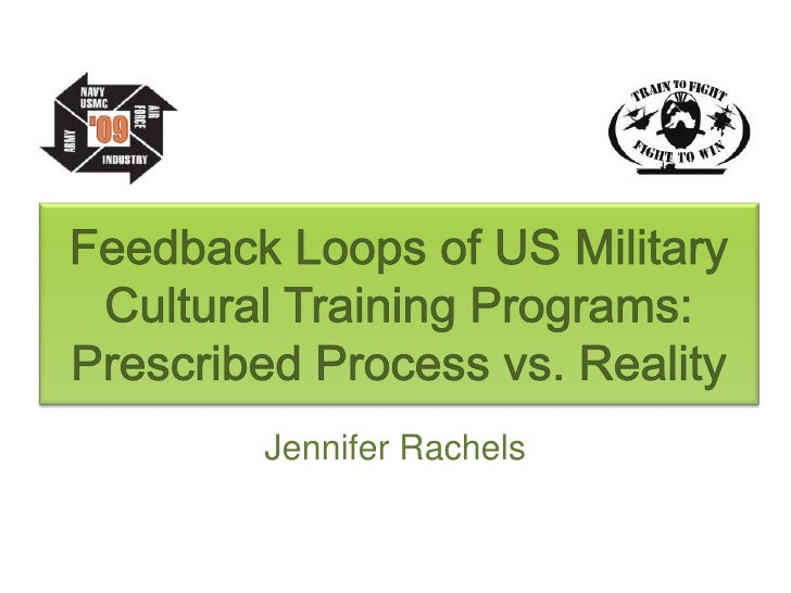 Feedback Loops of US Military Cultural Training Programs: Prescribed Process vs. Reality<br />Jennifer Rachels<br />