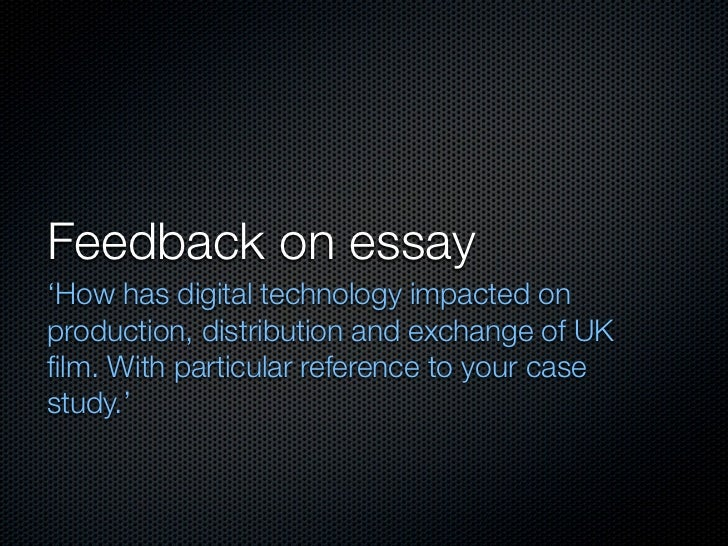 Feedback on essay'How has digital technology impacted onproduction, distribution and exchange of UKfilm. With particular re...