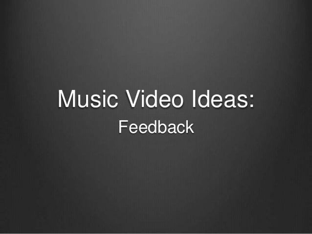 Music Video Ideas: Feedback