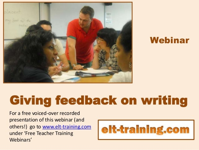 WebinarGiving feedback on writingFor a free voiced-over recordedpresentation of this webinar (andothers!) go to www.elt-tr...