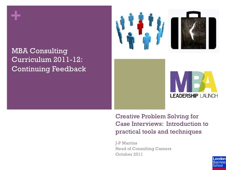 +MBA ConsultingCurriculum 2011-12:Continuing Feedback                      Creative Problem Solving for                   ...