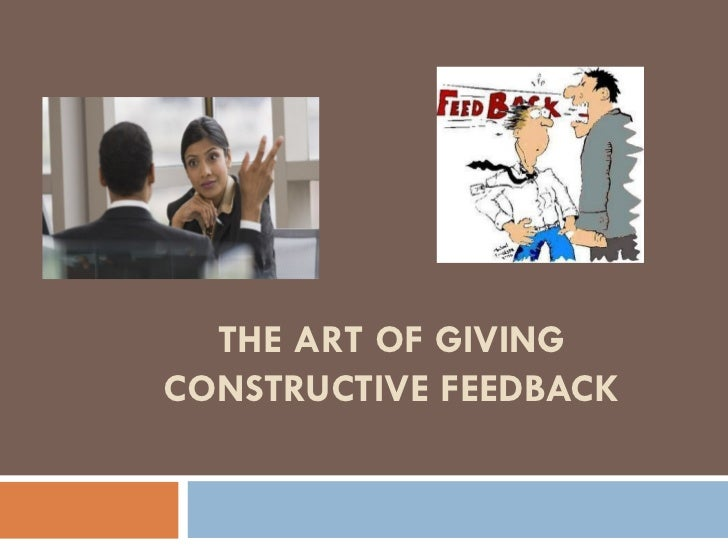 THE ART OF GIVINGCONSTRUCTIVE FEEDBACK