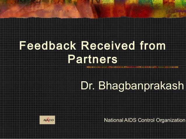 Dr. Bhagbanprakash National AIDS Control Organization Feedback Received from Partners