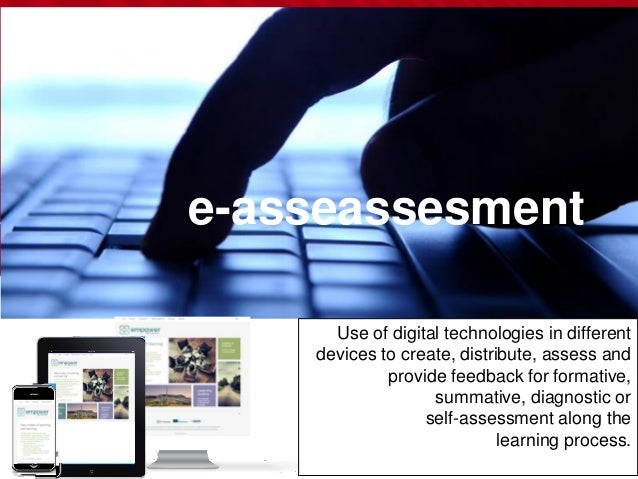 e-asseassesment Use of digital technologies in different devices to create, distribute, assess and provide feedback for fo...
