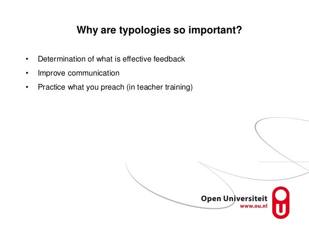 Why are typologies so important? • Determination of what is effective feedback • Improve communication • Practice what you...