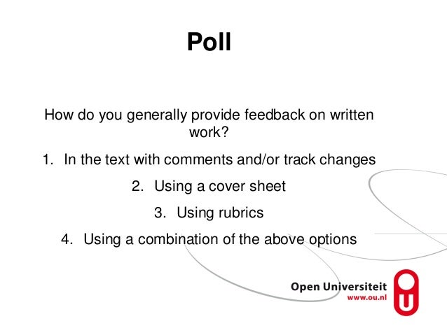 Poll How do you generally provide feedback on written work? 1. In the text with comments and/or track changes 2. Using a c...