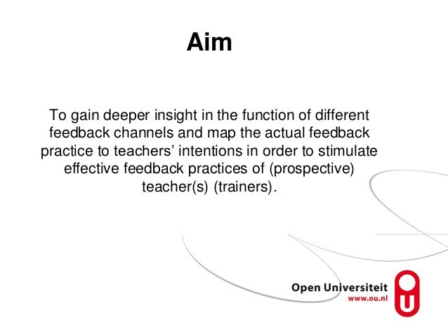 Aim To gain deeper insight in the function of different feedback channels and map the actual feedback practice to teachers...