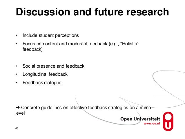 """Discussion and future research 48 • Include student perceptions • Focus on content and modus of feedback (e.g., """"Holistic""""..."""