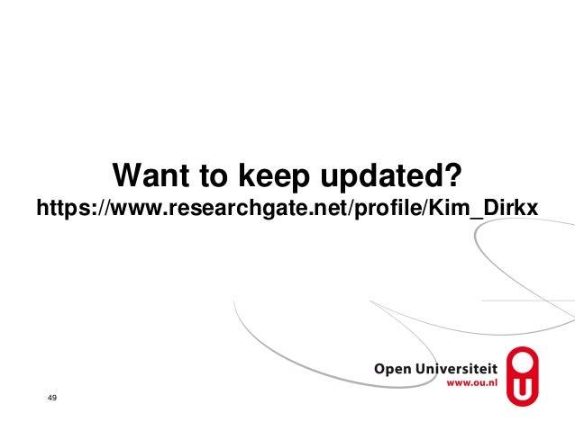 Want to keep updated? https://www.researchgate.net/profile/Kim_Dirkx 49