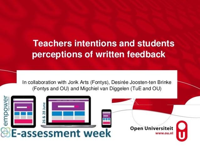 Teachers intentions and students perceptions of written feedback Dr. Kim Dirkx In collaboration with Jorik Arts (Fontys), ...