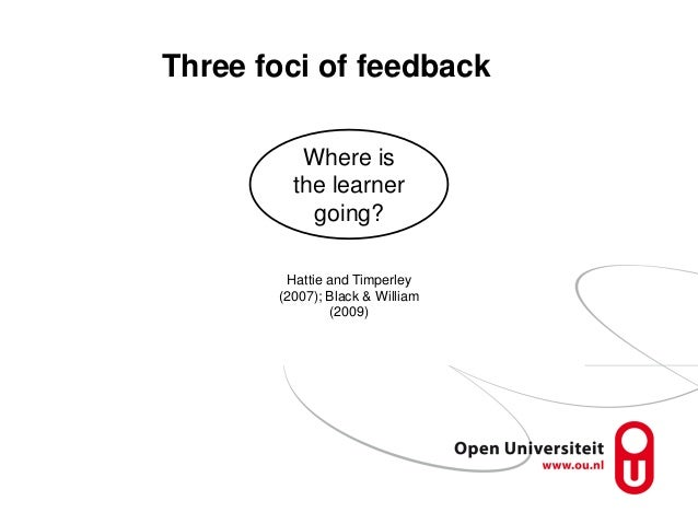 Three foci of feedback Where is the learner going? Hattie and Timperley (2007); Black & William (2009)
