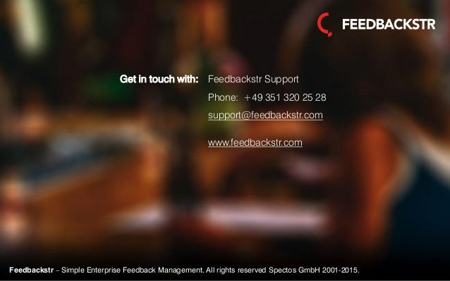Feedbackstr – Simple Enterprise Feedback Management. All rights reserved Spectos GmbH 2001-2015. Feedbackstr Support Phone...