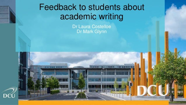 Feedback to students about academic writing Dr Laura Costelloe Dr Mark Glynn
