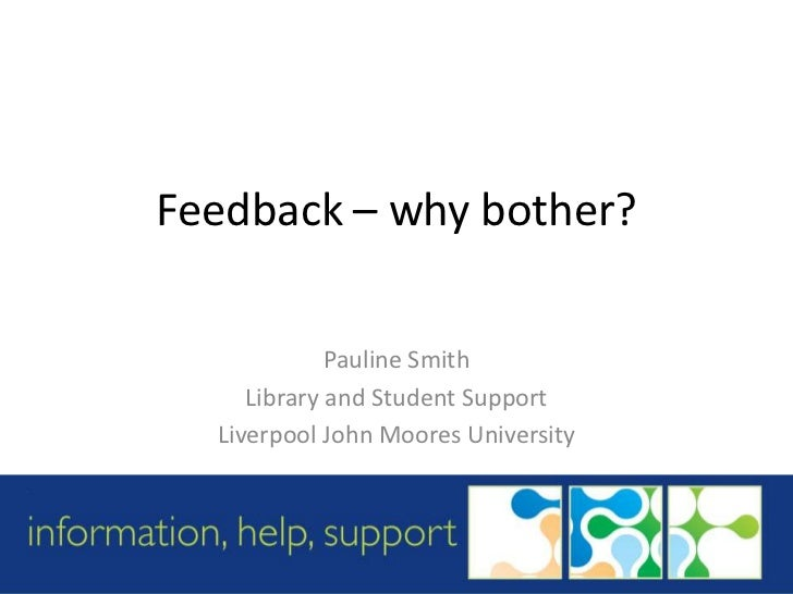 Feedback – why bother?<br />Pauline Smith<br />Library and Student Support<br />Liverpool John Moores University<br />