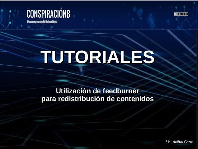 TUTORIALESTUTORIALES Utilización de feedburnerUtilización de feedburner para redistribución de contenidospara redistribuci...
