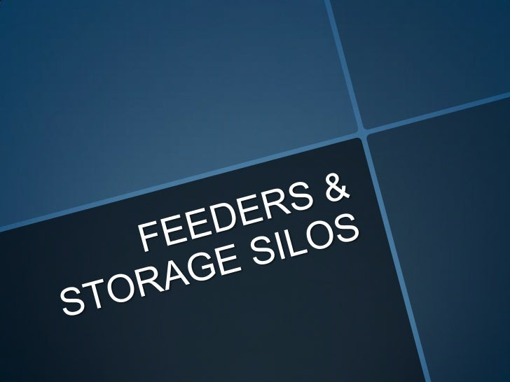 FEEDERS & STORAGE SILOS<br />