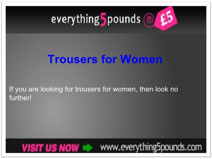 Trousers for Women If you are looking for trousers for women, then look no further!