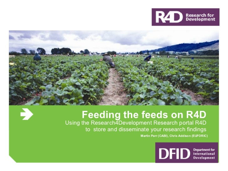 Feeding the feeds on R4D Using the Research4Development Research portal R4D to  store and disseminate your research findin...